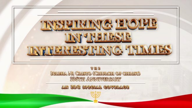 Watch: Inspiring Hope in These Interesting Times, EBC Special Coverage of Iglesia Ni Cristo's 106th anniversary